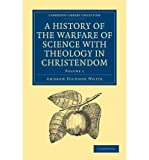 [( A History of the Warfare of Science with Theology in Christendom 2 Volume Paperback Set )] [by: Andrew Dickson White] [Apr-2011]