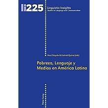 Pobreza, Lenguaje y Medios en América Latina: Los Casos de Argentina, Brasil, Colombia y México (Linguistic Insights / Studies in Language and Communication)