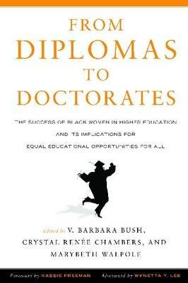[From Diplomas to Doctorates: The Success of Black Women in Higher Education and Its Implications for Equal Educational Opportunities for All] (By: V. Barbara Bush) [published: August, 2010]