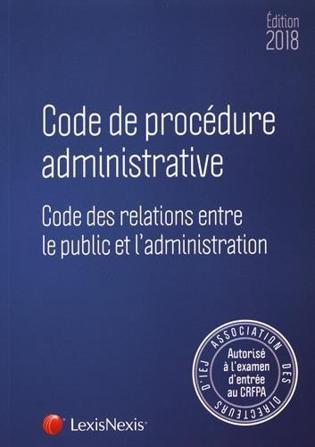 Code de procédure administrative 2018: Code des relations entre le public et l'administration