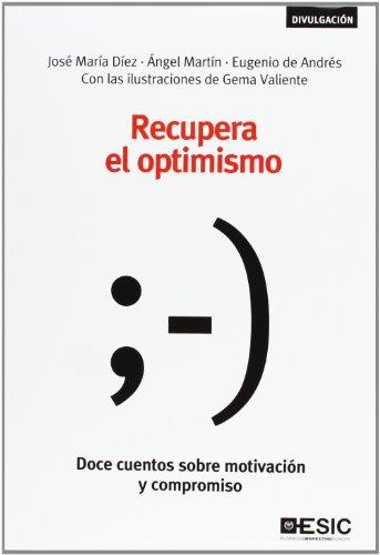 Recupera El Optimismo. Doce Cuentos Sobre Motivación Y Compromiso (Divulgación)
