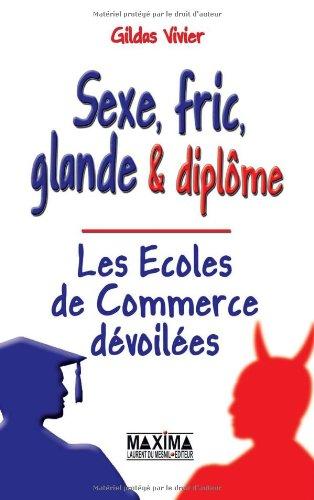 Sexe, fric, glande & diplôme : Les Ecoles de Commerce dévoilées par Gildas Vivier