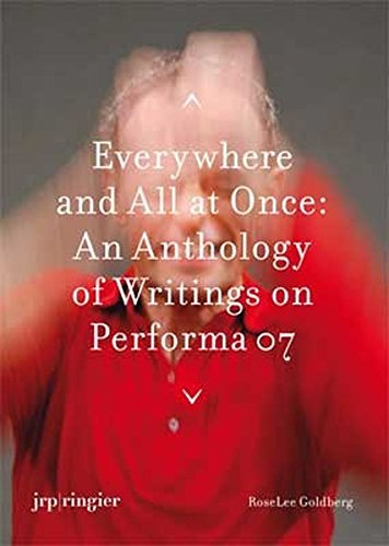 Performa 07: Everywhere and All at Once: An Anthology of Writings by RoseLee Goldberg (2010-01-31)