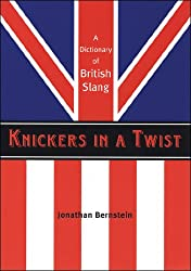 Knickers in a Twist: A Dictionary of British Slang