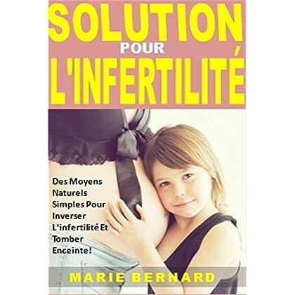 Solution Pour L'Infertilité: Des Moyens Naturels Simples Pour Inverser L'infertilité Et Tomber Enceinte!