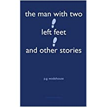 The Man with Two Left Feet, and Other Stories  (English Edition)