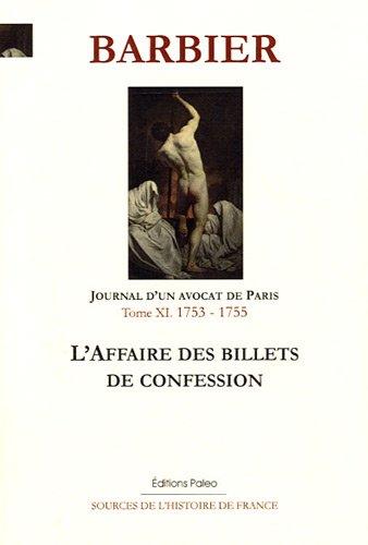 Journal d'un avocat de Paris : Tome 11, L'Affaire des billets de confession (1753-1755)