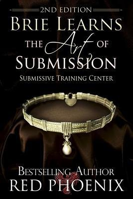 [ { Brie Learns the Art of Submission: 2nd Edition: Submissive Training Center } ] BY ( Author ) Mar-2014 [ Paperback ]