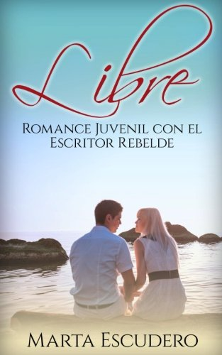 Libre: Romance Juvenil con el escritor rebelde (Novela Romántica y Erótica Juvenil)