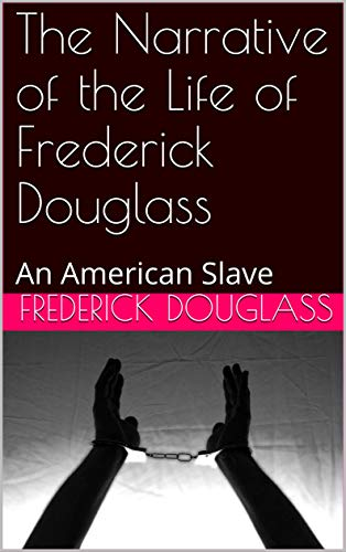 The Narrative of the Life of Frederick Douglass: An American Slave (English Edition)