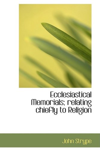 Ecclesiastical Memorials; relating chiefly to Religion