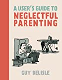 A User's Guide to Neglectful Parenting price comparison at Flipkart, Amazon, Crossword, Uread, Bookadda, Landmark, Homeshop18