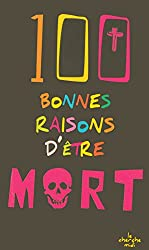 100 bonnes raisons d'être mort