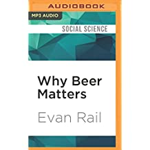 WHY BEER MATTERS             M