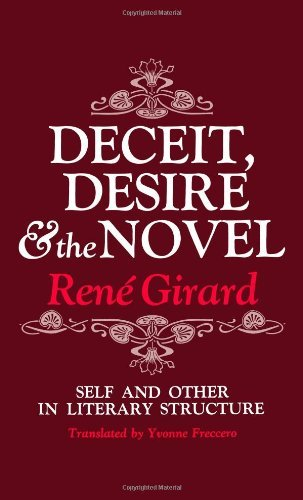 Deceit, Desire, and the Novel: Self and Other in Literary Structure by Prof Ren? Girard (1976-04-01)