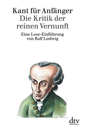 Kant für Anfänger: Die Kritik der reinen Vernunft