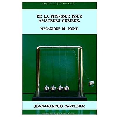 DE LA PHYSIQUE POUR AMATEURS CURIEUX.: MECANIQUE DU POINT
