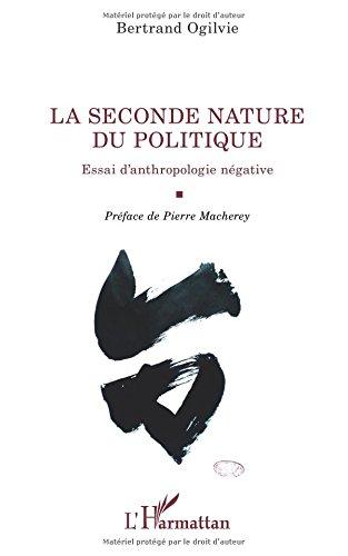 Seconde Nature du Politique Essai d'Anthropologie Negative