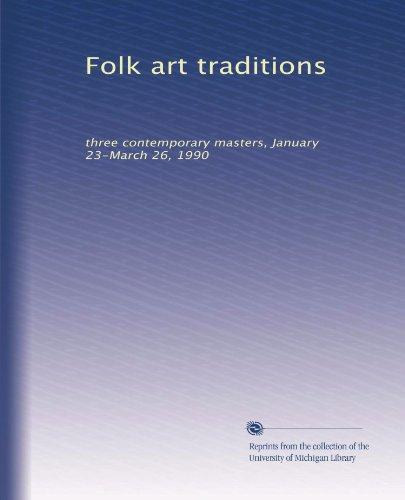 Folk art traditions: three contemporary masters, January 23-March 26, 1990