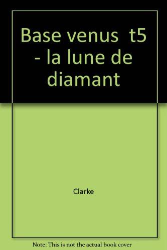 Base Vénus, tome 5 : la lune de diamant par Clarke