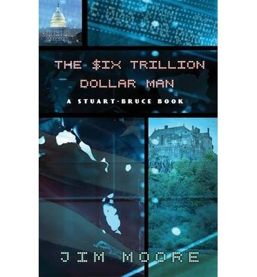 BY Moore, Jim ( Author ) [ THE SIX TRILLION DOLLAR MAN ] Oct-2013 [ Paperback ]