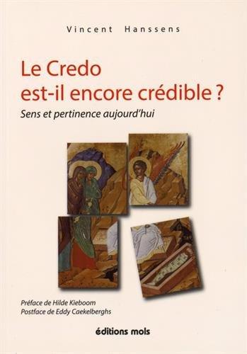 Le Credo est il encore crédible ? : Sens et pertinence aujourd'hui