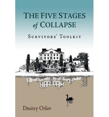 [(The Five Stages of Collapse: Survivors' Toolkit)] [Author: Dmitry Orlov] published on (August, 2013)
