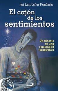 El cajón de los sentimientos: Un filósofo en una comunidad terapéutica (Proa) de José Luis Cañas Fernández (9 feb 2015) Tapa blanda