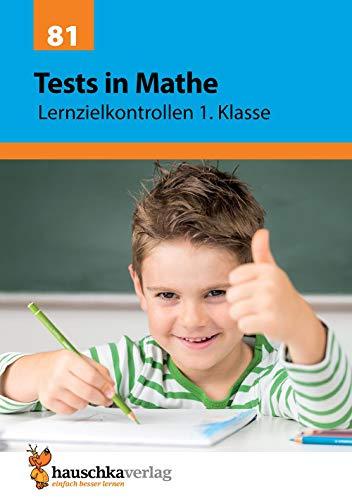 Tests in Mathe - Lernzielkontrollen 1. Klasse (Lernzielkontrollen, Tests und Proben, Band 81)