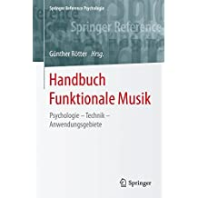 Handbuch Funktionale Musik: Psychologie - Technik - Anwendungsgebiete (Springer Reference Psychologie)