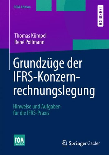 Grundzüge der IFRS-Konzernrechnungslegung: Hinweise und Aufgaben für die IFRS-Praxis (FOM-Edition)