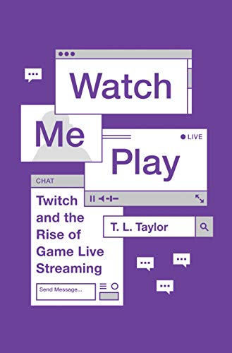 Watch Me Play: Twitch and the Rise of Game Live Streaming (Princeton Studies in Culture and Technology Book 13) (English Edition)