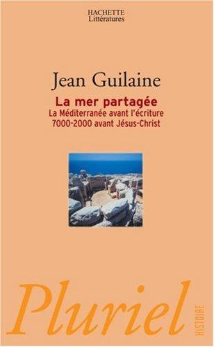 La mer partagée : La Méditerranée avant l'écriture 7000-2000 avant Jésus-Christ par Jean Guilaine
