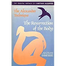 The Resurrection of the Body: The Essential Writings of F. Matthias Alexander