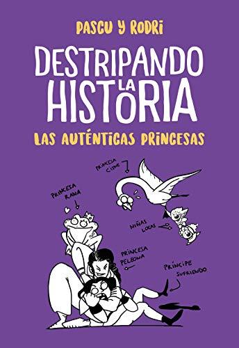Las auténticas princesas (Destripando la historia) (Spanish Edition)