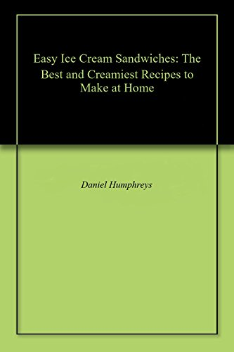 Easy Ice Cream Sandwiches: The Best and Creamiest Recipes to Make at Home (English Edition) (Home Set Bar Cherry)