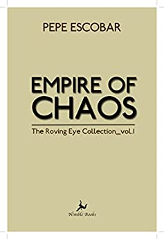 Empire of Chaos: The Roving Eye Collection (English Edition) par [Escobar, Pepe]