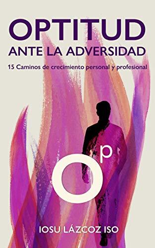 Optitud Ante La Adversidad : 15 Caminos De Crecimiento Personal Y Profesional por Iosu  Lázcoz Iso epub