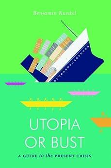 Utopia or Bust: A Guide to the Present Crisis (Jacobin) von [Kunkel, Benjamin]