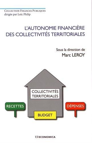 L'autonomie financière des collectivités territoriales / sous la direction de Marc Leroy.- Paris : Economica , DL 2017, cop. 2017