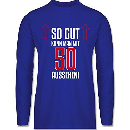 Shirtracer Geburtstag - So Gut Kann Man mit 50 Aussehen - Herren Langarmshirt Royalblau