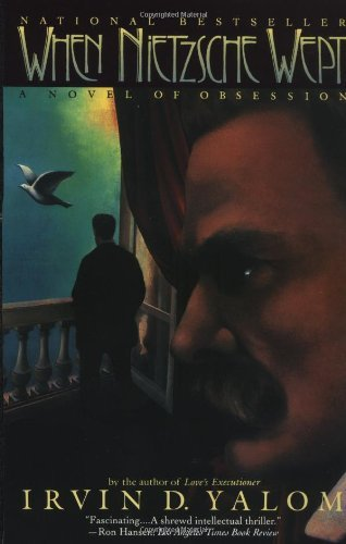 When Nietzsche Wept: A Novel of Obsession: Written by Irvin D Yalom, 1993 Edition, (Reprint) Publisher: HarperPerennial [Paperback]