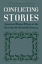 Conflicting Stories: American Women Writers at the Turn Into the Twentieth Century by Elizabeth Ammons (1993-01-21)