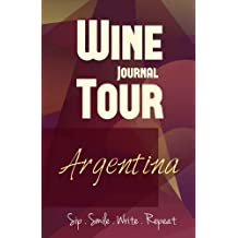 Argentina Wine Tour Journal: Sip Smile Write Repeat Wine Tour Notebook Perfect Size Lightweight Wine Connoisseur Gift