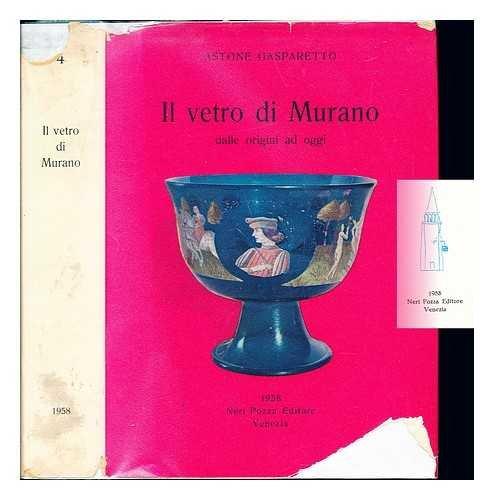 Il vetro di Murano dalle origini e oggi / Astone Gasparetto ; prefazione di Carlo Anti