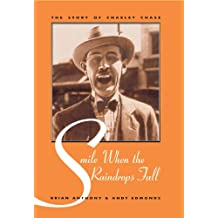 Smile When the Raindrops Fall: The Story of Charley Chase (The Scarecrow Filmmakers Series)