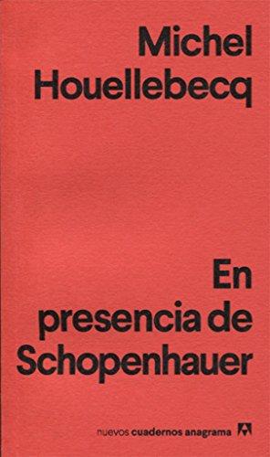 En presencia de Schopenhauer (Nuevos cuadernos Anagrama) por Michel Houellebecq