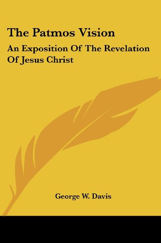 The Patmos Vision: An Exposition of the Revelation of Jesus Christ