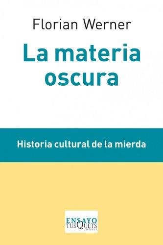 La materia oscura: Historia cultural de la mierda (Ensayo) por Florian Werner