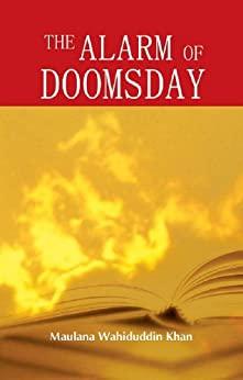 The Alarm of Doomsday: Islamic Books on the Quran, the Hadith and the Prophet Muhammad by [Khan, Maulana Wahiduddin]